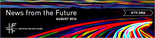 IFTF News from the Future | August 2016